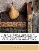 Tentamen Theoriae Electricitatis Et Magnetismi: Accedunt Dissertationes Duae, Quarum Prior, Phaenome