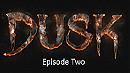 Dusk - Episode Two