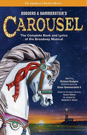 Rodgers & Hammerstein's Carousel: The Complete Book and Lyrics of the Broadway Musical (The Applause Libretto Library)