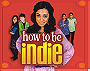 How to Be Indie