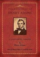 The Education of Henry Adams: A Centennial Version