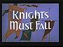 Knights Must Fall