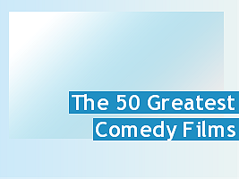 The 50 Greatest Comedy Films