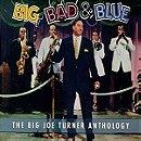 Big, Bad & Blue : The Big Joe Turner Anthology