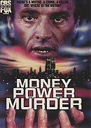 Money, Power, Murder.