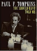 Paul F. Tompkins: You Should Have Told Me