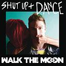 Walk the Moon: Shut Up and Dance