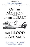 On the Motion of the Heart and Blood in Animals: A New Edition of William Harvey's Exercitatio anato