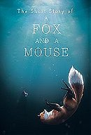 The Short Story of a Fox and a Mouse                                  (2015)