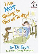 I Am Not Going To Get Up Today! (Beginner Books(R))