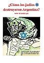 ¿Cómo Los Judíos Destruyeron Argentina?