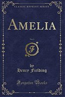 Amelia: By Henry Fielding, Esq; in Four Volumes. ...