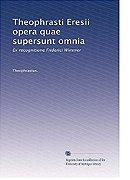 Theophrasti Eresii opera quae supersunt omnia: Ex recognitione Friderici Wimmer (Latin Edition)