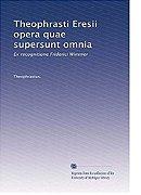 Theophrasti Eresii opera quae supersunt omnia: Ex recognitione Friderici Wimmer (Volume 3) (Latin Ed
