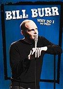 Bill Burr: Why Do I Do This?                                  (2008)