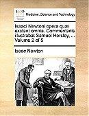 Isaaci Newtoni opera quæ exstant omnia. Commentariis illustrabat Samuel Horsley, ...  Volume 2 of 5